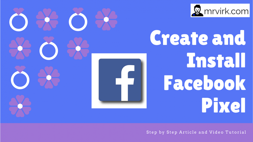 Create and Install Facebook Pixel- Step by Step Article and Video Tutorial