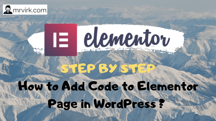 How to Add Code to Elementor Page in WordPress ? step by step
